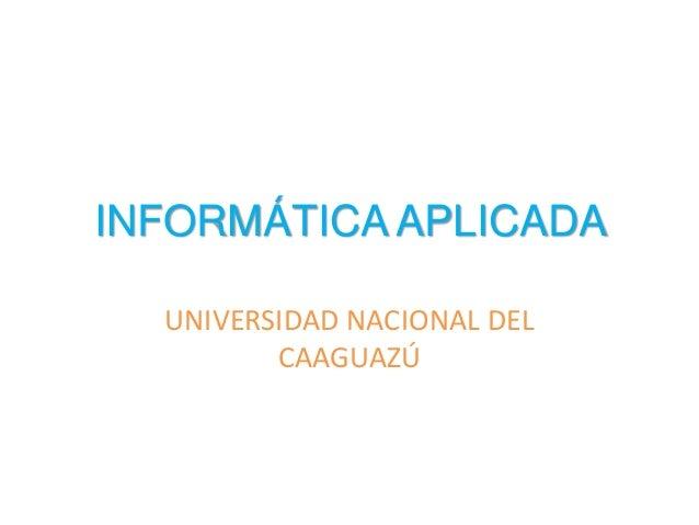 INFORMÁTICA APLICADA UNIVERSIDAD NACIONAL DEL CAAGUAZÚ