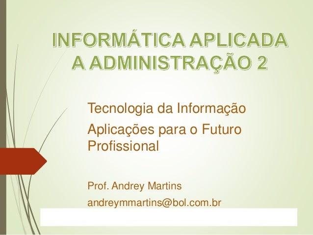 ProfªClausia Mara AntoneliInformática Aplicada – Série Office Tecnologia da Informaçã o Aplicações para o Futuro Profissio...