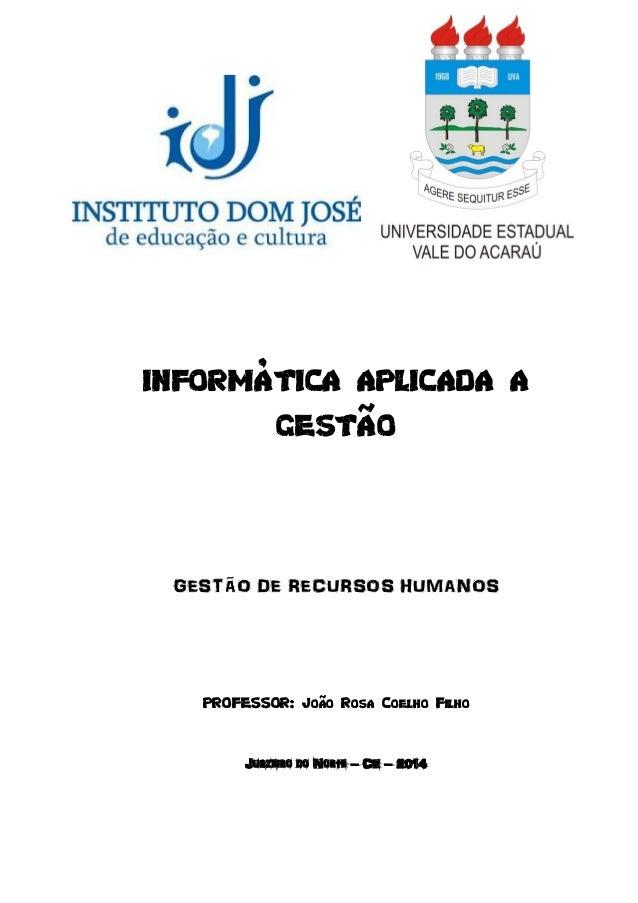 INFORMÁTICA APLICADA A GESTÃO GESTÃO DE RECURSOS HUMANOS PROFESSOR: João Rosa Coelho Filho Juazeiro do Norte – CE – 2014