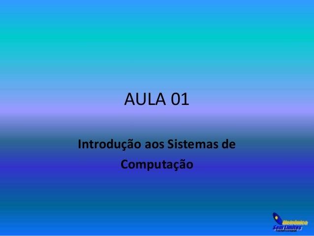 AULA 01  Introdução aos Sistemas de  Computação