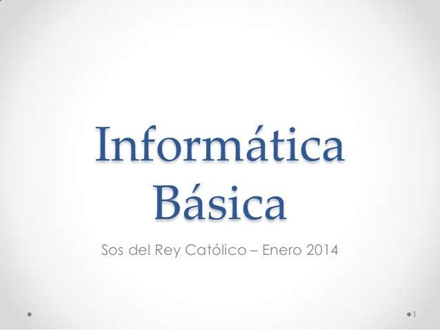 Informática Básica Sos del Rey Católico – Enero 2014 1