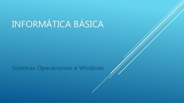 INFORMÁTICA BÁSICA  Sistemas Operacionais e Windows