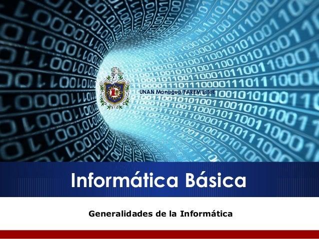 UNAN Managua/FAREM Estelí  Informática Básica Generalidades de la Informática