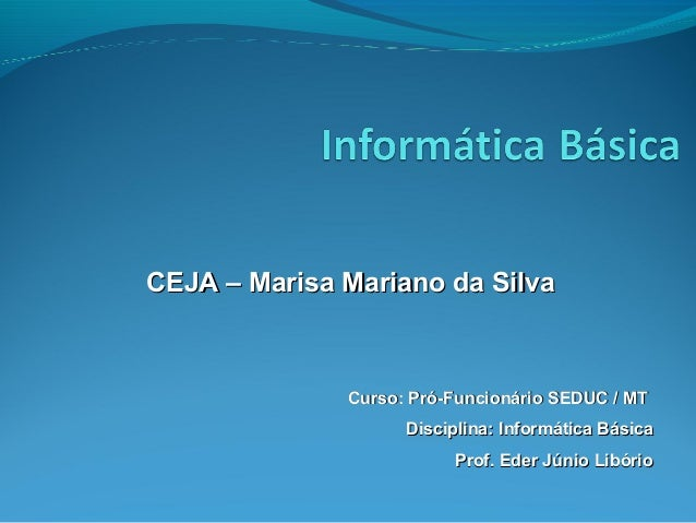 Curso: Pró-Funcionário SEDUC / MTCurso: Pró-Funcionário SEDUC / MT Disciplina: Informática BásicaDisciplina: Informática B...