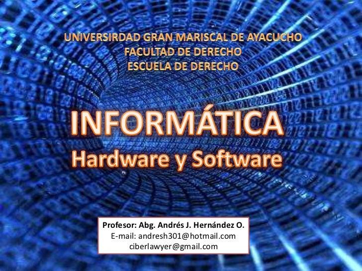 UNIVERSIRDAD GRAN MARISCAL DE AYACUCHO<br />FACULTAD DE DERECHO<br />ESCUELA DE DERECHO<br />INFORMÁTICA<br />Hardware y S...