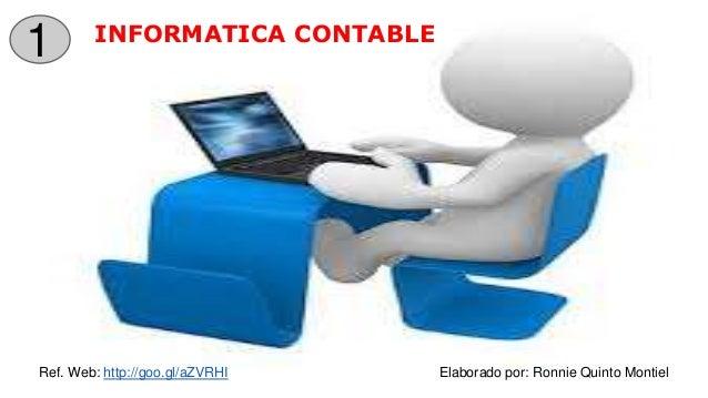 INFORMATICA CONTABLE 1 Ref. Web: http://goo.gl/aZVRHI Elaborado por: Ronnie Quinto Montiel