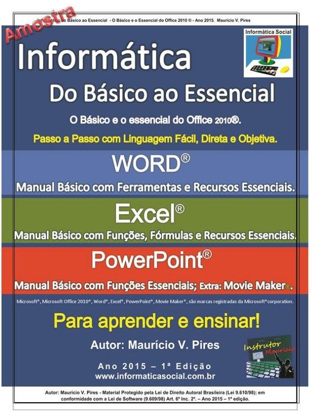 Informática do Básico ao Essencial – ©Autor Mauricio V. Pires – 2015 – 1ª Edição Todos os direitos reservados ao autor, se...