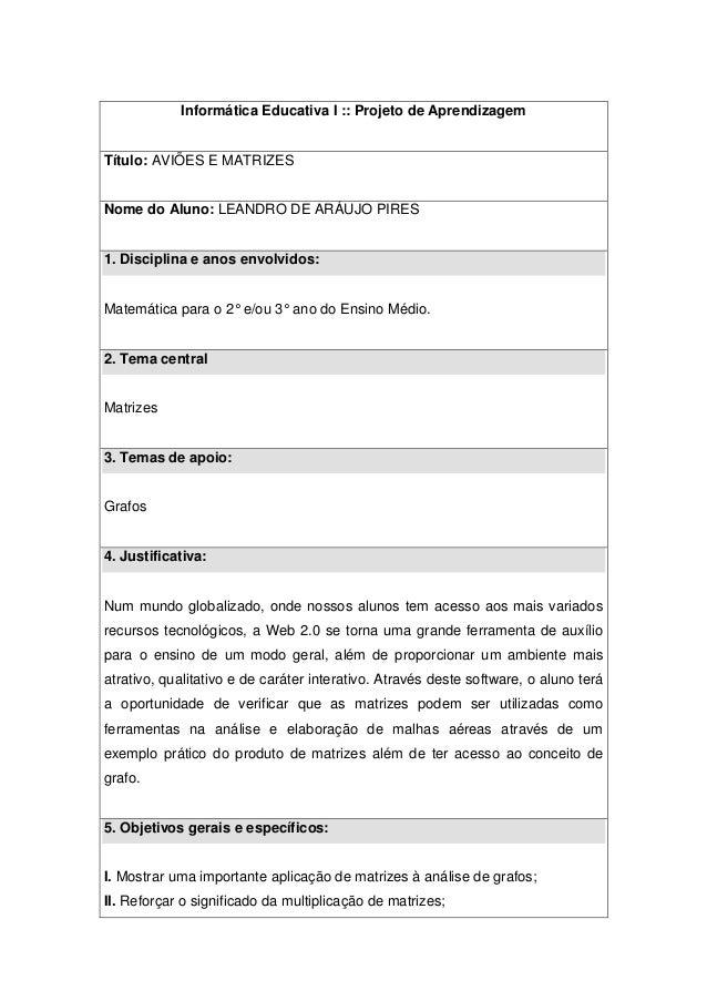 Informática Educativa I :: Projeto de Aprendizagem  Título: AVIÕES E MATRIZES  Nome do Aluno: LEANDRO DE ARÁUJO PIRES  1. ...
