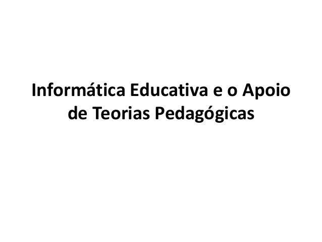 Informática Educativa e o Apoio de Teorias Pedagógicas