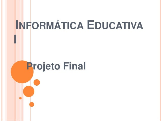 INFORMÁTICA EDUCATIVA  I  Projeto Final