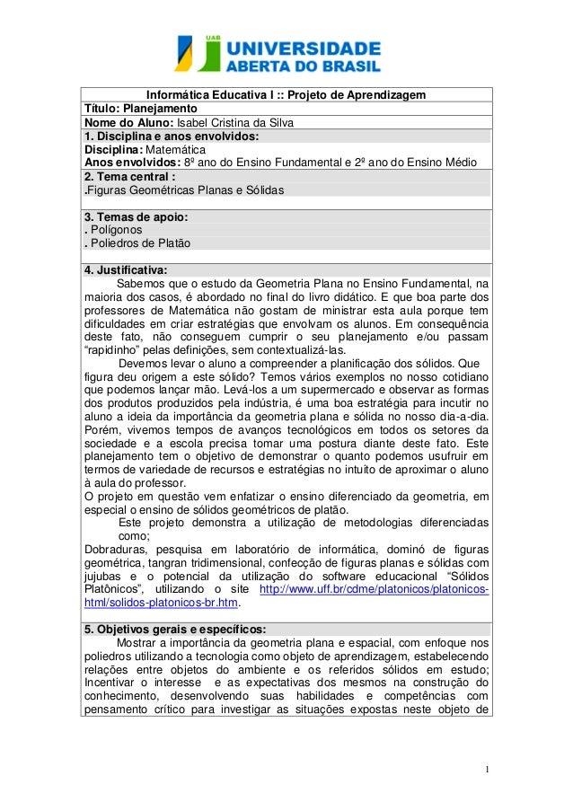 1 Informática Educativa I :: Projeto de Aprendizagem Título: Planejamento Nome do Aluno: Isabel Cristina da Silva 1. Disci...