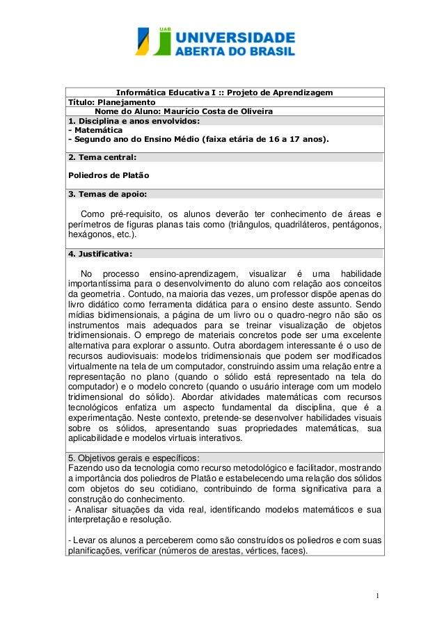 1 Informática Educativa I :: Projeto de Aprendizagem Título: Planejamento Nome do Aluno: Maurício Costa de Oliveira 1. Dis...