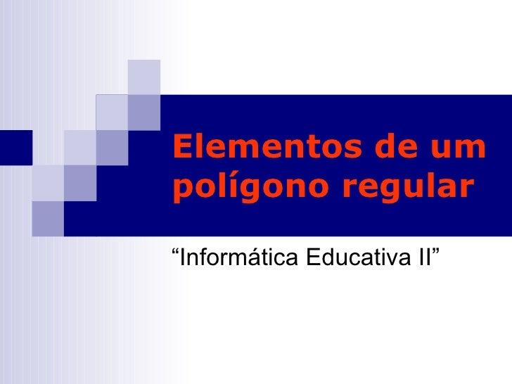 "Elementos de um polígono regular ""Informática Educativa II"""