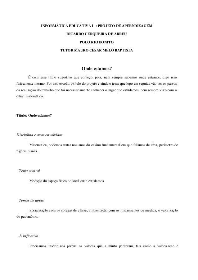 INFORMÁTICA EDUCATIVA I :: PROJETO DE APERNDIZAGEM                                 RICARDO CERQUEIRA DE ABREU             ...
