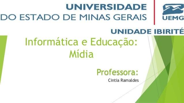 Informática e Educação: Mídia Professora: Cintia Ramaldes