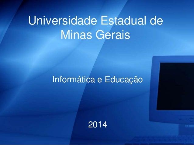 Universidade Estadual de Minas Gerais Informática e Educação 2014