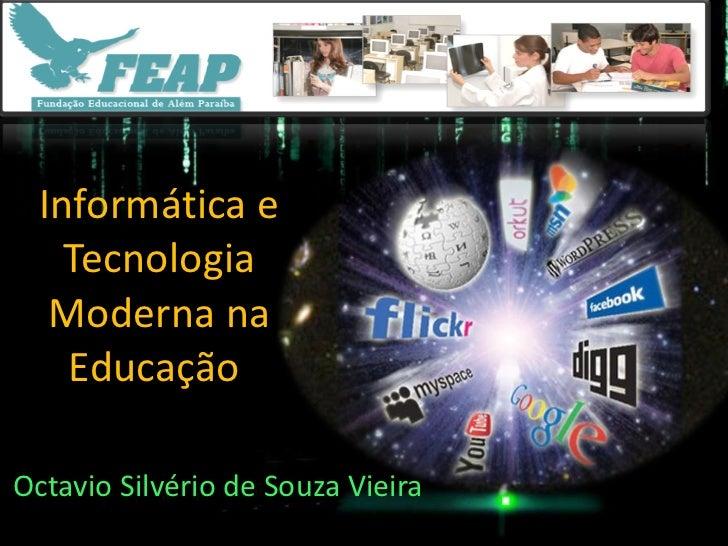 Informática e Tecnologia Moderna na Educação  Octavio Silvério de Souza Vieira