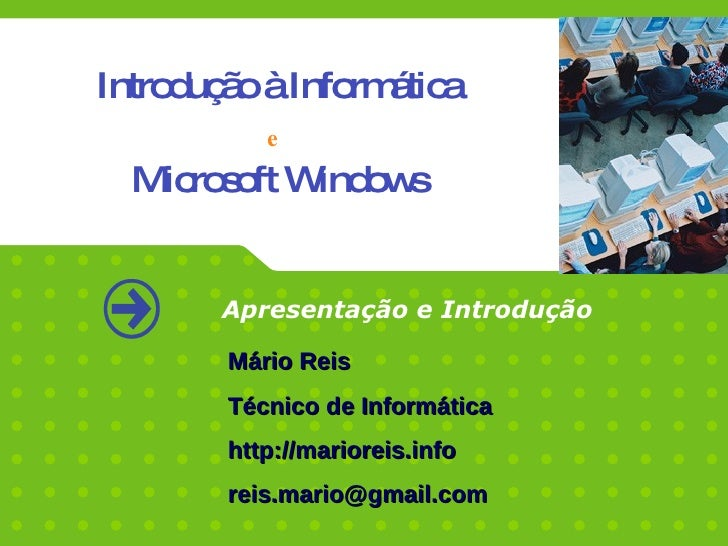 Introdução à Informática e Microsoft Windows Apresentação e Introdução Mário Reis Técnico de Informática http://marioreis....
