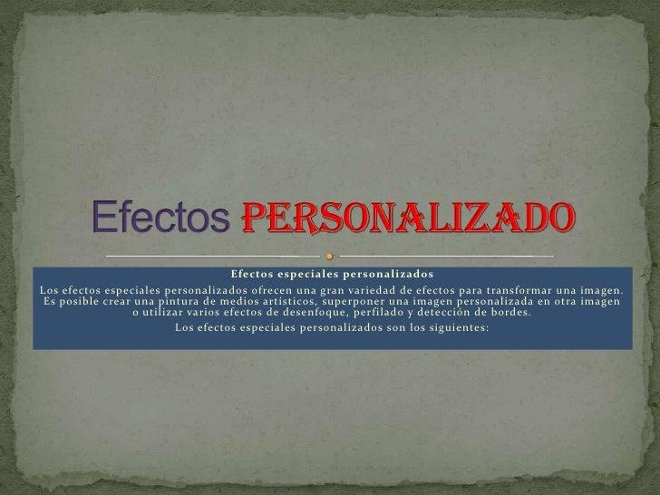 Efectos especiales personalizados<br />Los efectos especiales personalizados ofrecen una gran variedad de efectos para tra...