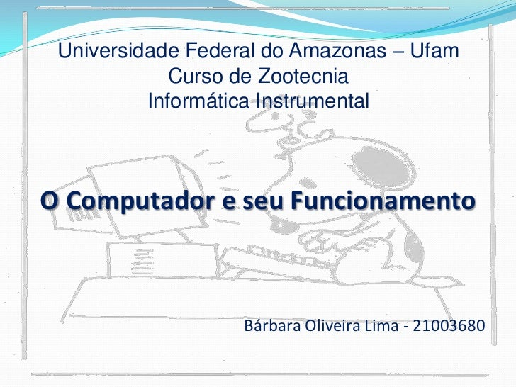 Universidade Federal do Amazonas – UfamCurso de ZootecniaInformática Instrumental<br />O Computador e seuFuncionamento<br ...
