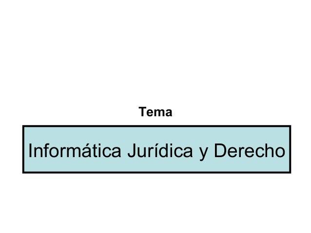 TemaInformática Jurídica y Derecho
