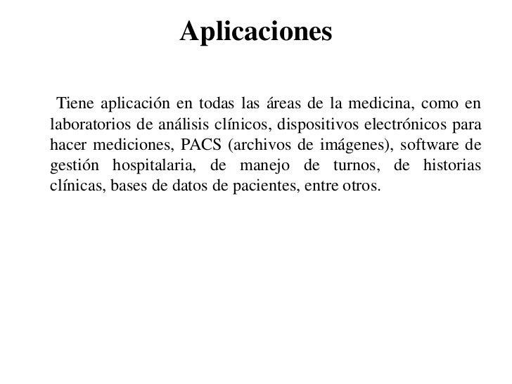 Aplicaciones<br />      Tiene aplicación en todas las áreas de la medicina, como en laboratorios de análisis clínicos, dis...