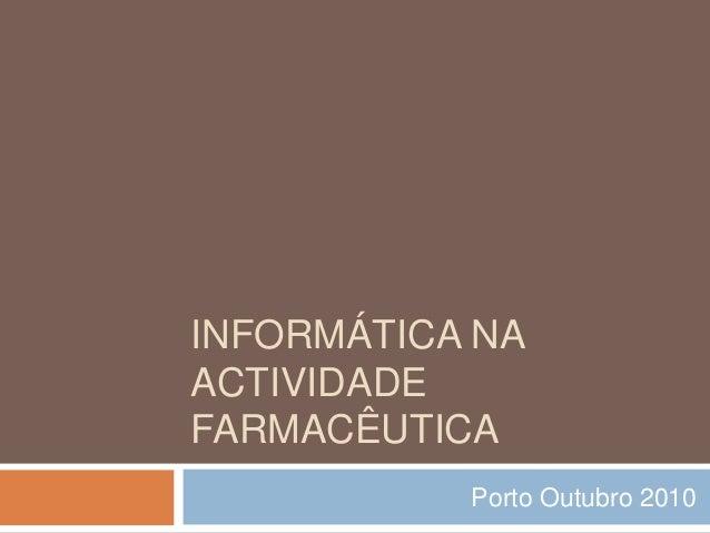 INFORMÁTICA NA ACTIVIDADE FARMACÊUTICA Porto Outubro 2010