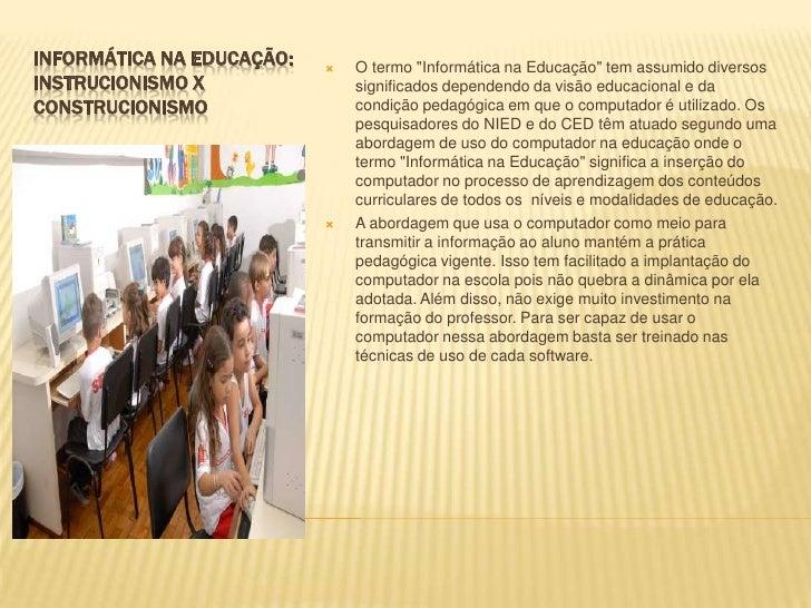 """INFORMÁTICA NA EDUCAÇÃO: INSTRUCIONISMO X CONSTRUCIONISMO <br />O termo """"Informática na Educação"""" tem assumido diversos si..."""