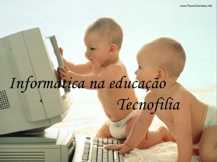 <ul><li>Informática na Educação  </li></ul><ul><li>Tecnofilia </li></ul><ul><li>Débora Mattioni </li></ul><ul><li>Élio Pit...