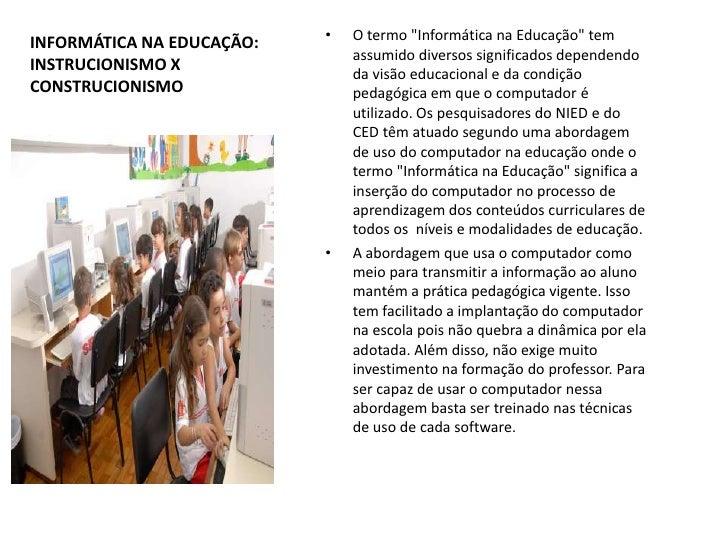 """•   O termo """"Informática na Educação"""" temINFORMÁTICA NA EDUCAÇÃO:                               assumido diversos signific..."""