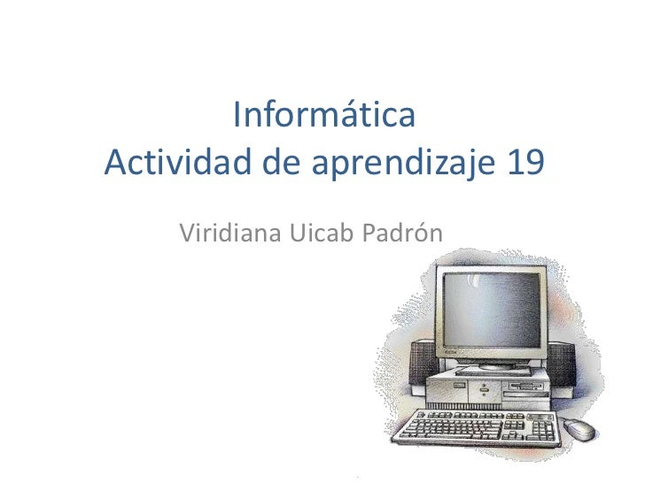 InformáticaActividad de aprendizaje 19    Viridiana Uicab Padrón