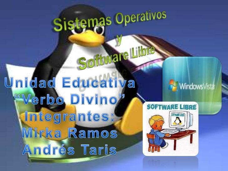 """Sistemas Operativos y<br />Software Libre<br />Unidad Educativa<br />""""Verbo Divino""""<br />Integrantes:<br />Mirka Ramos<br ..."""