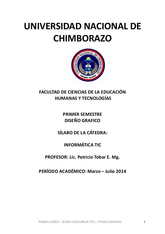 Diseño Gráfico - Silabo Informática Tics – Primer Semestre 1 UNIVERSIDAD NACIONAL DE CHIMBORAZO FACULTAD DE CIENCIAS DE LA...