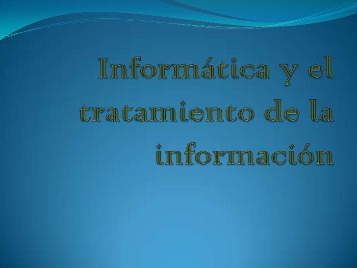 Informática y el tratamiento de la información<br />