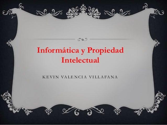 K E V I N VA L E N C I A V I L L A FA N A Informática y Propiedad Intelectual