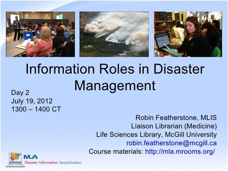 Information Roles in DisasterDay 2           ManagementJuly 19, 20121300 – 1400 CT                                Robin Fe...