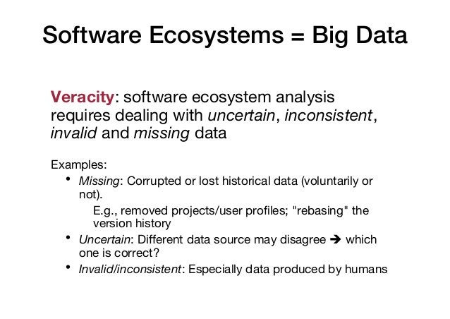 Software Ecosystems = Big Data Veracity: software ecosystem analysis requires dealing with uncertain, inconsistent, invali...