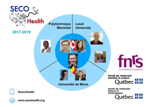 University of Mons Laval University Polytechnique Montréal Université de Mons www.secohealth.org @secohealth 2017-2019