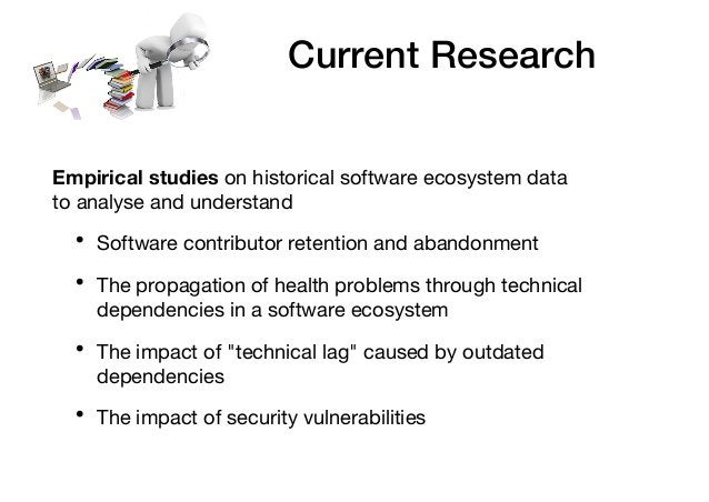 Current Research Empirical studies on historical software ecosystem data to analyse and understand • Software contributor ...