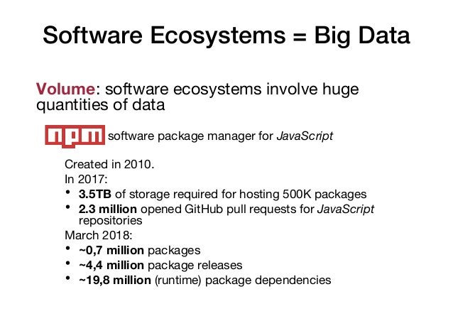 Software Ecosystems = Big Data Volume: software ecosystems involve huge quantities of data Example: software package manag...