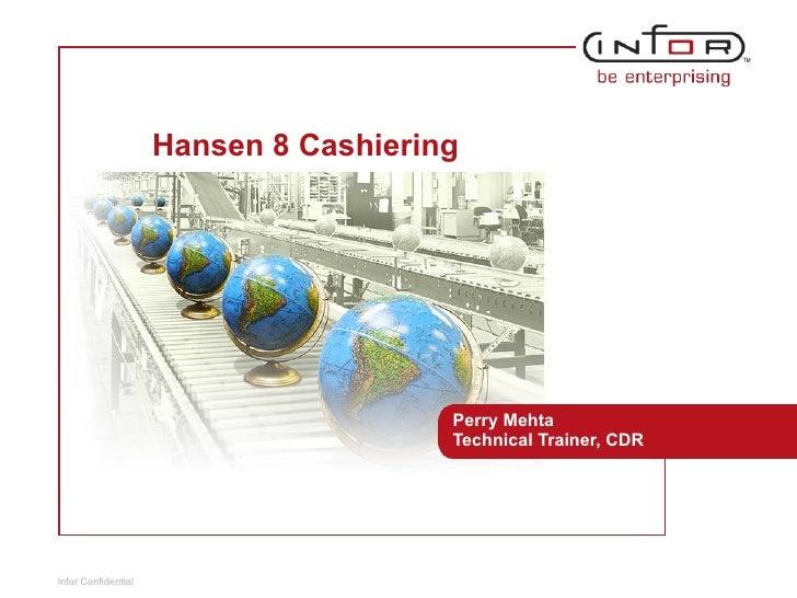 Hansen 8 Cashiering Perry Mehta Technical Trainer, CDR
