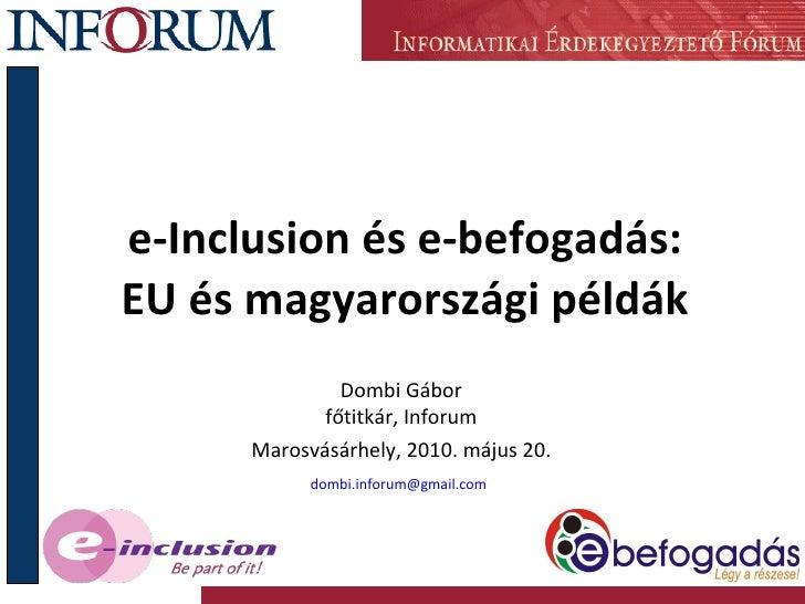 e-Inclusion és e-befogadás: EU és magyarországi példák Dombi Gábor főtitkár, Inforum Marosvásárhely, 2010. május 20. [emai...