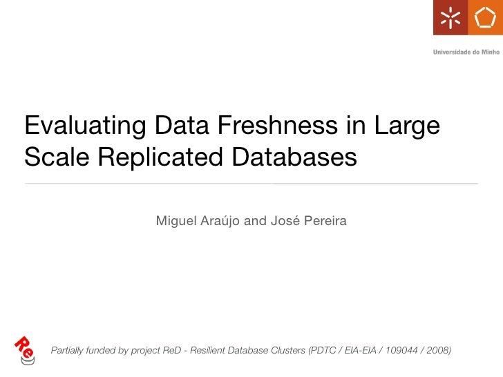Evaluating Data Freshness in LargeScale Replicated Databases                          Miguel Araújo and José Pereira  Part...