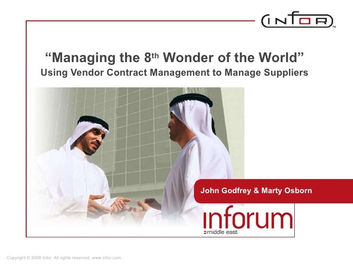 """ Managing the 8 th  Wonder of the World""  Using Vendor Contract Management to Manage Suppliers   John Godfrey & Marty Osb..."