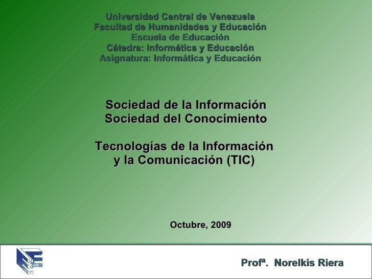 Sociedad de la Información Sociedad del Conocimiento Tecnologías de la Información  y la Comunicación (TIC)  Universidad C...