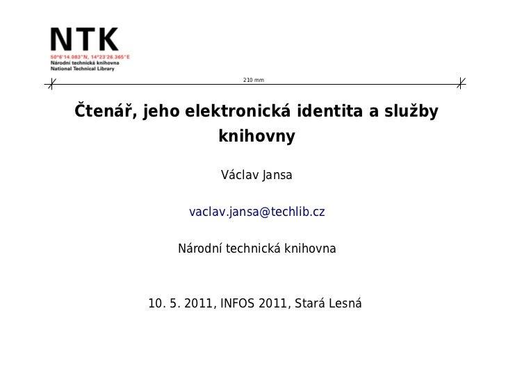 210 mmČtenář, jeho elektronická identita a služby                 knihovny                    Václav Jansa              va...