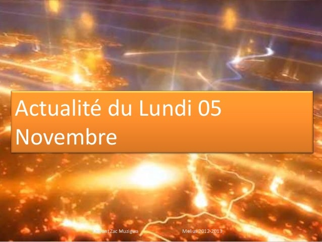 Actualité du Lundi 05Novembre       Laurent Zac Muzigwa   Melius 2012-2013