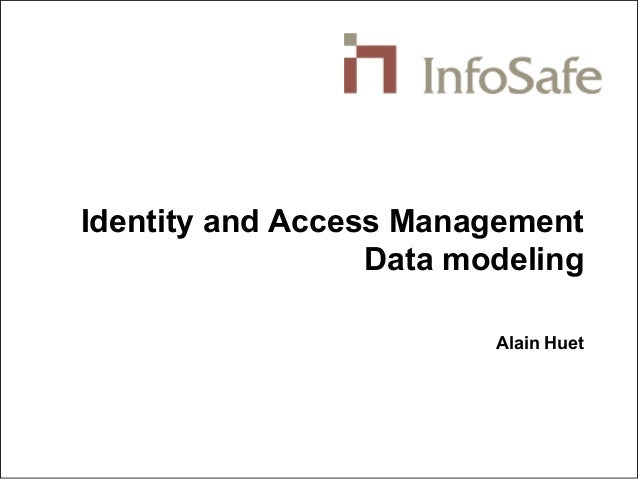 Identity and Access Management Data modeling Alain Huet