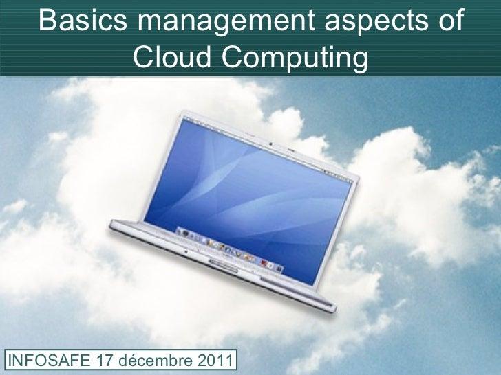 Basics management aspects of Cloud Computing INFOSAFE 17 décembre 2011