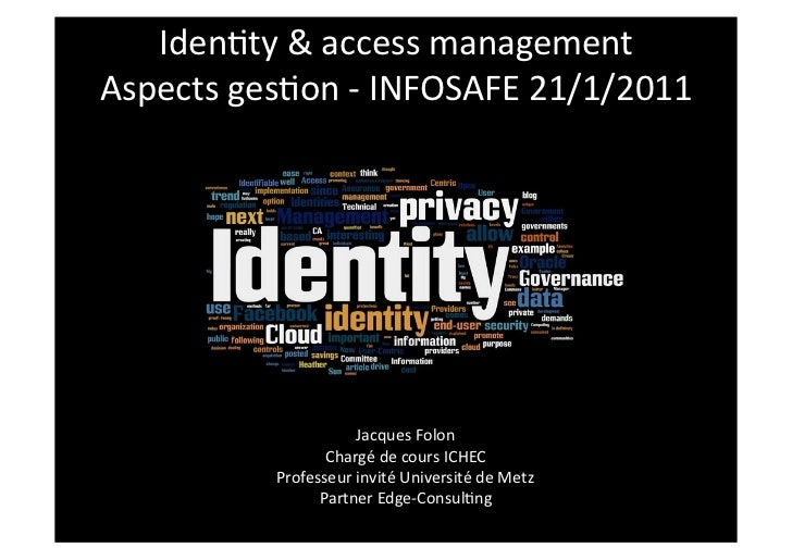 Iden%ty	  &	  access	  management	  Aspects	  ges%on	  -­‐	  INFOSAFE	  21/1/2011	                               Jacques	 ...